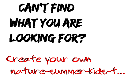 Can't find  what you are  looking for? Create your own  nature-summer-kids-t...