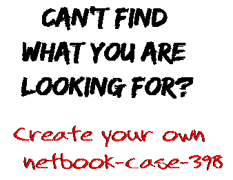 Can't find  what you are  looking for? Create your own  netbook-case-398