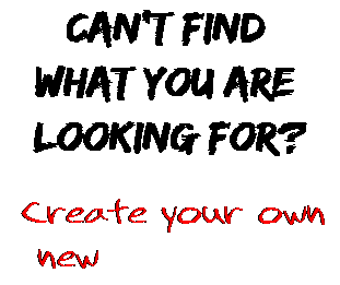 Can't find  what you are  looking for? Create your own  new