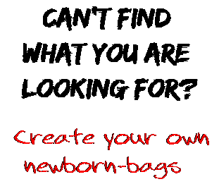 Can't find  what you are  looking for? Create your own  newborn-bags