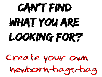 Can't find  what you are  looking for? Create your own  newborn-bags-bag