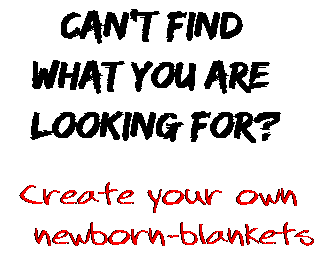 Can't find  what you are  looking for? Create your own  newborn-blankets