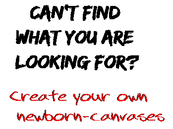 Can't find  what you are  looking for? Create your own  newborn-canvases