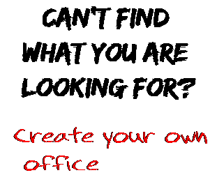 Can't find  what you are  looking for? Create your own  office