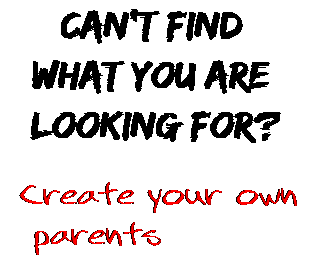 Can't find  what you are  looking for? Create your own  parents