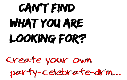 Can't find  what you are  looking for? Create your own  party-celebrate-drin...