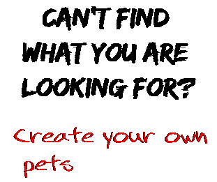 Can't find  what you are  looking for? Create your own  pets