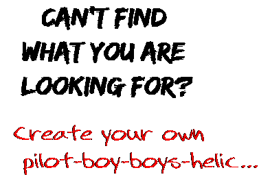 Can't find  what you are  looking for? Create your own  pilot-boy-boys-helic...