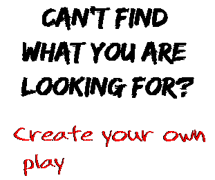 Can't find  what you are  looking for? Create your own  play