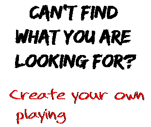 Can't find  what you are  looking for? Create your own  playing
