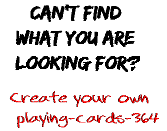 Can't find  what you are  looking for? Create your own  playing-cards-364