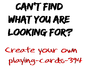 Can't find  what you are  looking for? Create your own  playing-cards-394