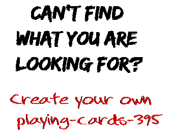 Can't find  what you are  looking for? Create your own  playing-cards-395