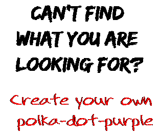 Can't find  what you are  looking for? Create your own  polka-dot-purple