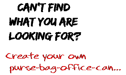 Can't find  what you are  looking for? Create your own  purse-bag-office-can...