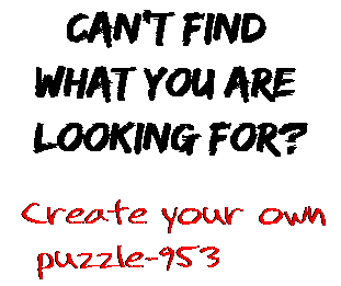 Can't find  what you are  looking for? Create your own  puzzle-953
