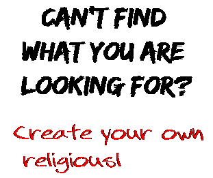 Can't find  what you are  looking for? Create your own  religiousl