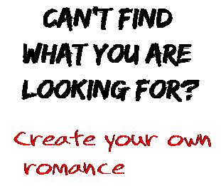 Can't find  what you are  looking for? Create your own  romance