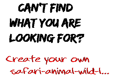 Can't find  what you are  looking for? Create your own  safari-animal-wild-l...