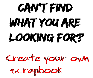 Can't find  what you are  looking for? Create your own  scrapbook