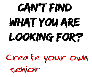 Can't find  what you are  looking for? Create your own  senior