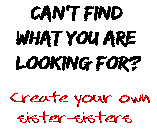 Can't find  what you are  looking for? Create your own  sister-sisters