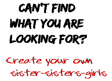 Can't find  what you are  looking for? Create your own  sister-sisters-girls