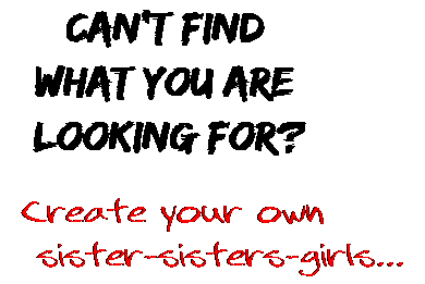 Can't find  what you are  looking for? Create your own  sister-sisters-girls...