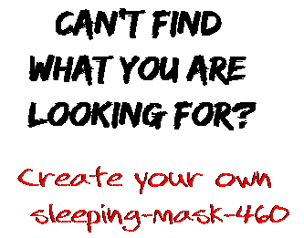 Can't find  what you are  looking for? Create your own  sleeping-mask-460