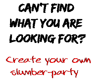 Can't find  what you are  looking for? Create your own  slumber-party