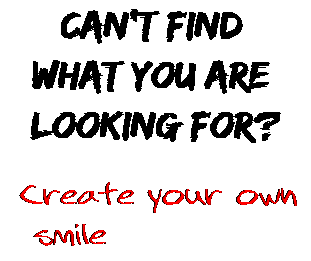 Can't find  what you are  looking for? Create your own  smile