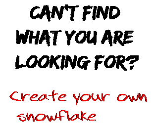 Can't find  what you are  looking for? Create your own  snowflake