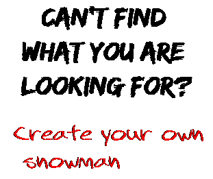 Can't find  what you are  looking for? Create your own  snowman