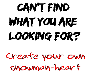 Can't find  what you are  looking for? Create your own  snowman-heart