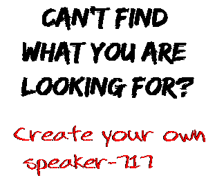 Can't find  what you are  looking for? Create your own  speaker-717