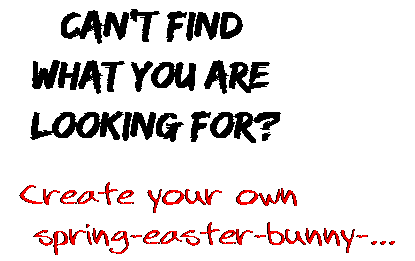 Can't find  what you are  looking for? Create your own  spring-easter-bunny-...