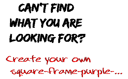 Can't find  what you are  looking for? Create your own  square-frame-purple-...