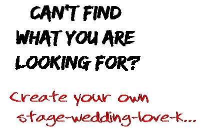 Can't find  what you are  looking for? Create your own  stage-wedding-love-k...