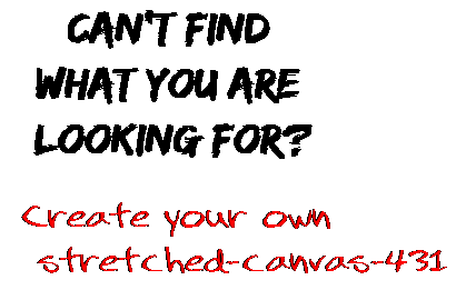 Can't find  what you are  looking for? Create your own  stretched-canvas-431