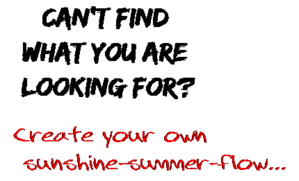 Can't find  what you are  looking for? Create your own  sunshine-summer-flow...