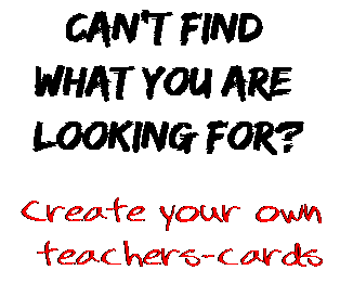 Can't find  what you are  looking for? Create your own  teachers-cards