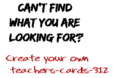Can't find  what you are  looking for? Create your own  teachers-cards-312