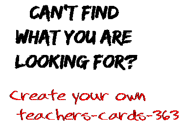 Can't find  what you are  looking for? Create your own  teachers-cards-363