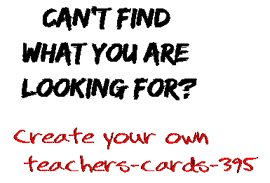 Can't find  what you are  looking for? Create your own  teachers-cards-395