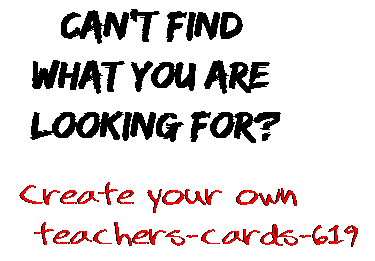 Can't find  what you are  looking for? Create your own  teachers-cards-619