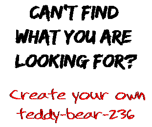 Can't find  what you are  looking for? Create your own  teddy-bear-236