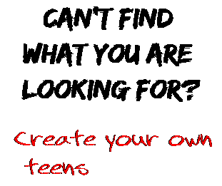 Can't find  what you are  looking for? Create your own  teens