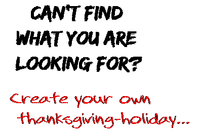 Can't find  what you are  looking for? Create your own  thanksgiving-holiday...