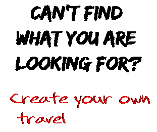 Can't find  what you are  looking for? Create your own  travel