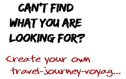 Can't find  what you are  looking for? Create your own  travel-journey-voyag...